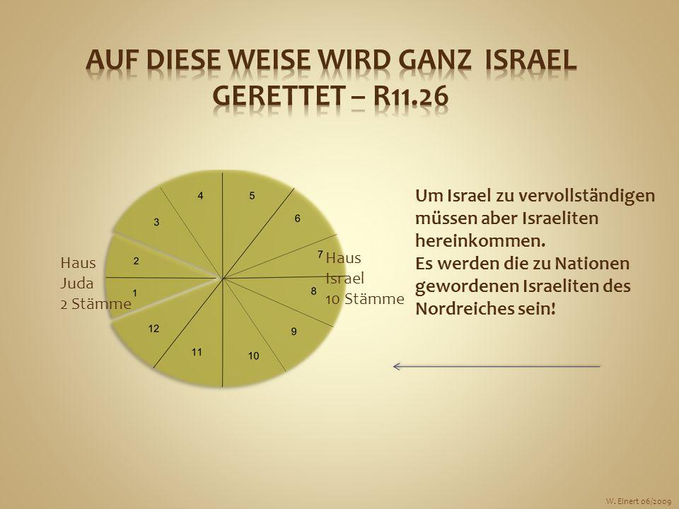Um Israel zu vervollständigen müssen aber Israeliten hereinkommen. Es werden die zu Nationen gewordenen Israeliten des Nordreiches sein! Haus Juda 2 S