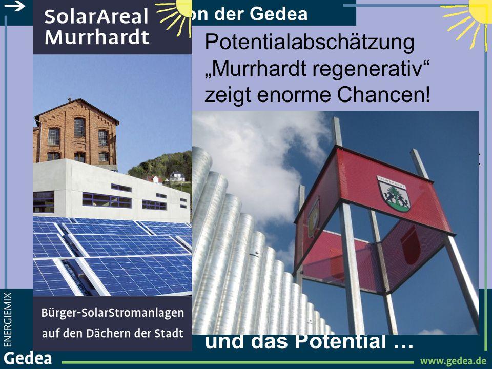 Potentialabschätzung Murrhardt regenerativ zeigt enorme Chancen! Der Beitrag der Gedea: Gedea-SolarAreal Murrhardt GmbH & Co KG gegründet! Und jetzt d