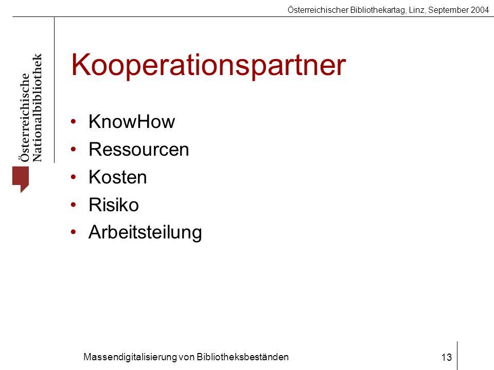 Österreichischer Bibliothekartag, Linz, September 2004 Massendigitalisierung von Bibliotheksbeständen 13 Kooperationspartner KnowHow Ressourcen Kosten Risiko Arbeitsteilung