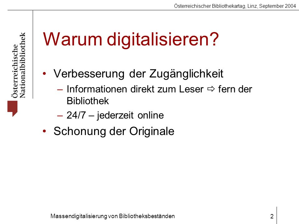 Österreichischer Bibliothekartag, Linz, September 2004 Massendigitalisierung von Bibliotheksbeständen 2 Warum digitalisieren.