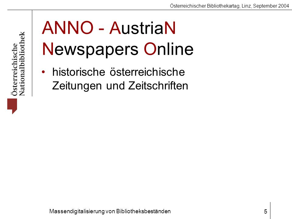 Österreichischer Bibliothekartag, Linz, September 2004 Massendigitalisierung von Bibliotheksbeständen 5 ANNO - AustriaN Newspapers Online historische österreichische Zeitungen und Zeitschriften