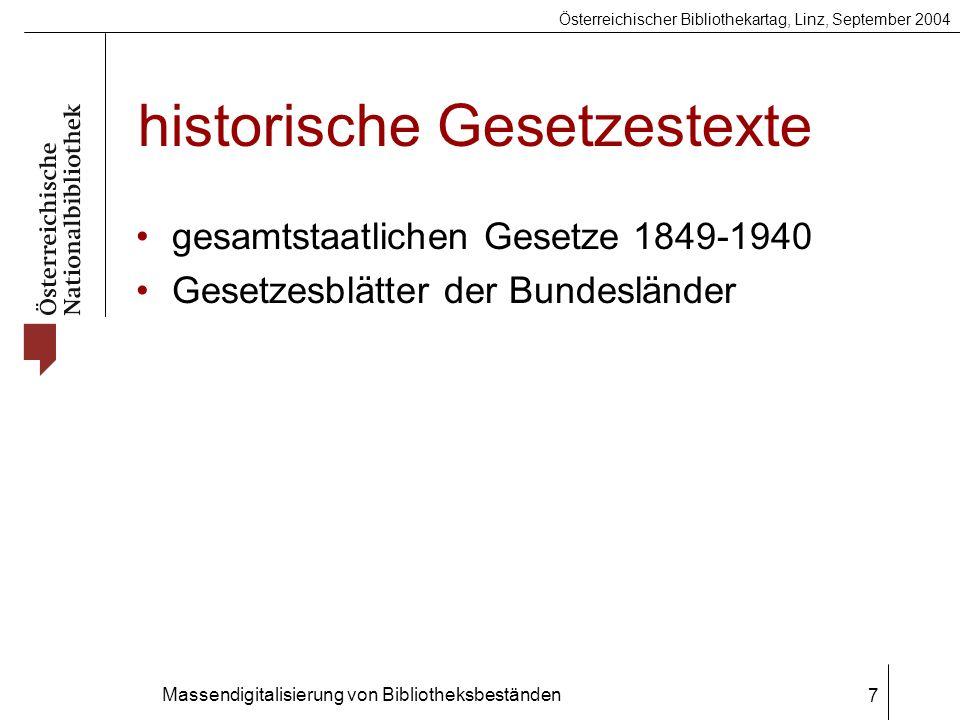Österreichischer Bibliothekartag, Linz, September 2004 Massendigitalisierung von Bibliotheksbeständen 7 historische Gesetzestexte gesamtstaatlichen Gesetze 1849-1940 Gesetzesblätter der Bundesländer