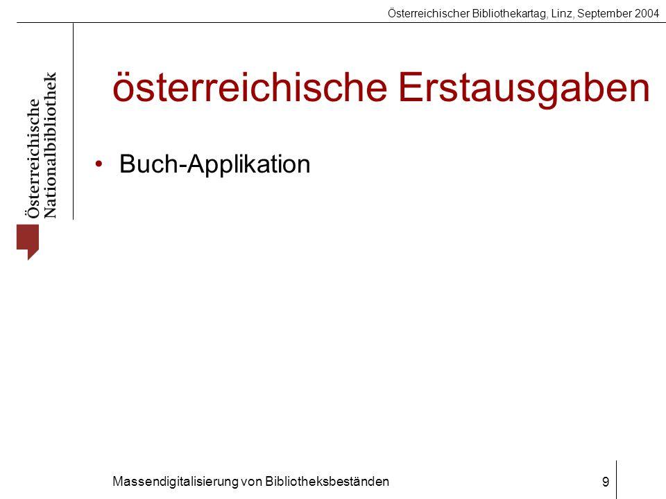 Österreichischer Bibliothekartag, Linz, September 2004 Massendigitalisierung von Bibliotheksbeständen 9 österreichische Erstausgaben Buch-Applikation