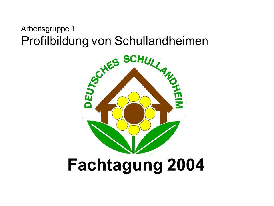 Arbeitsgruppe 1 Profilbildung von Schullandheimen Fachtagung 2004