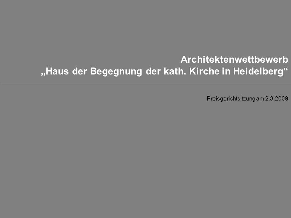 Architektenwettbewerb Haus der Begegnung der kath. Kirche in Heidelberg Preisgerichtsitzung am 2.3.2009