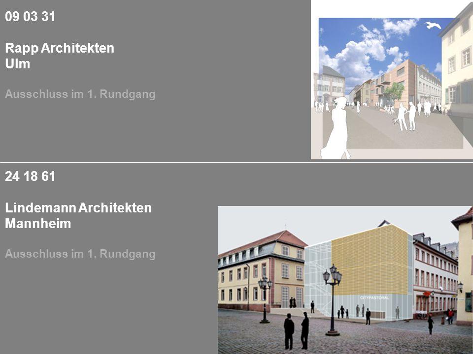 24 18 61 Lindemann Architekten Mannheim Ausschluss im 1. Rundgang 09 03 31 Rapp Architekten Ulm Ausschluss im 1. Rundgang