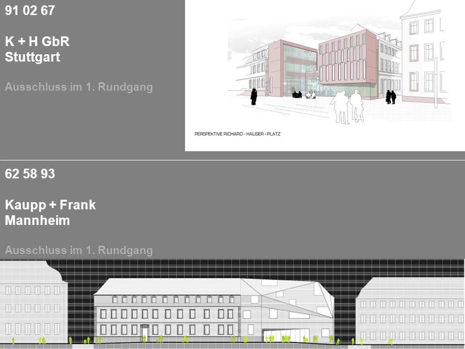 91 02 67 K + H GbR Stuttgart Ausschluss im 1. Rundgang 62 58 93 Kaupp + Frank Mannheim Ausschluss im 1. Rundgang