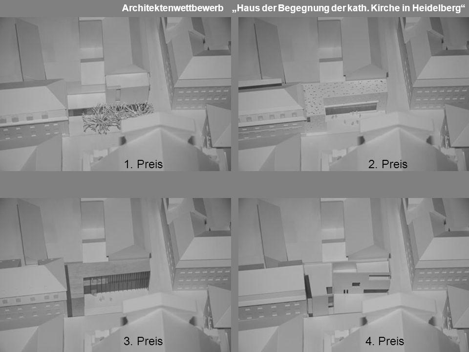 Architektenwettbewerb Haus der Begegnung der kath. Kirche in Heidelberg 1. Preis 2. Preis 3. Preis 4. Preis