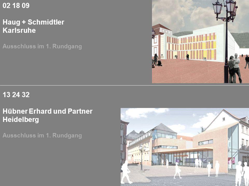02 18 09 Haug + Schmidtler Karlsruhe Ausschluss im 1. Rundgang 13 24 32 Hübner Erhard und Partner Heidelberg Ausschluss im 1. Rundgang