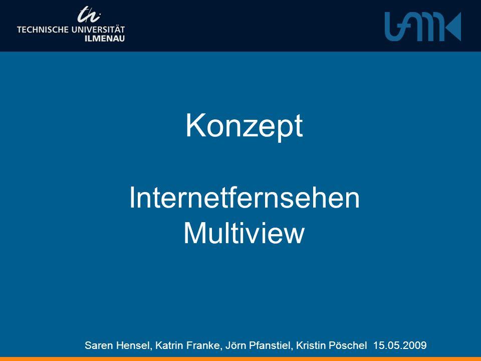 Konzept Internetfernsehen Multiview Saren Hensel, Katrin Franke, Jörn Pfanstiel, Kristin Pöschel 15.05.2009