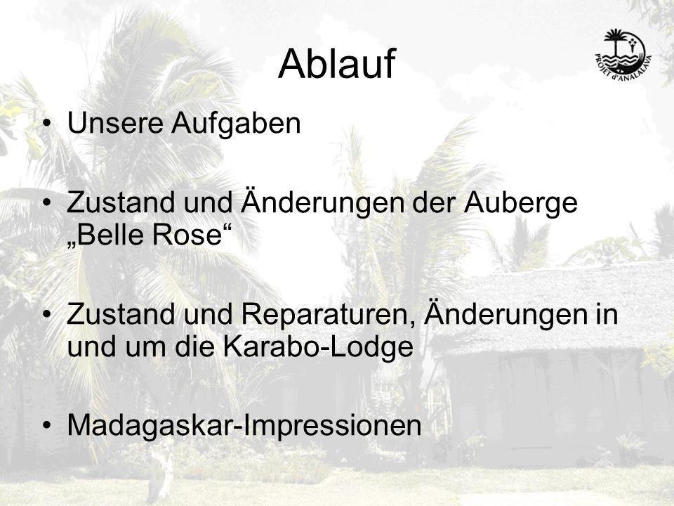 Ablauf Unsere Aufgaben Zustand und Änderungen der Auberge Belle Rose Zustand und Reparaturen, Änderungen in und um die Karabo-Lodge Madagaskar-Impress