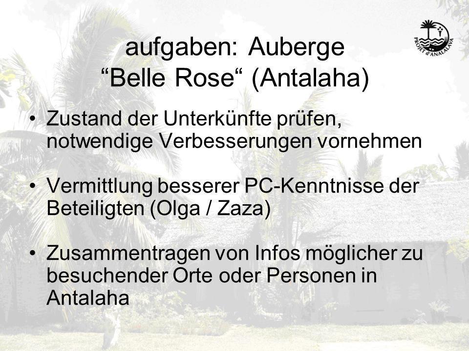 aufgaben: Auberge Belle Rose (Antalaha) Zustand der Unterkünfte prüfen, notwendige Verbesserungen vornehmen Vermittlung besserer PC-Kenntnisse der Bet