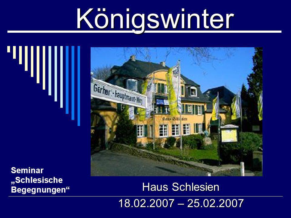 Königswinter Haus Schlesien 18.02.2007 – 25.02.2007 Seminar Schlesische Begegnungen