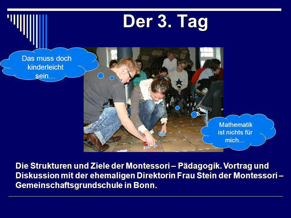 Der 3. Tag Die Strukturen und Ziele der Montessori – Pädagogik.