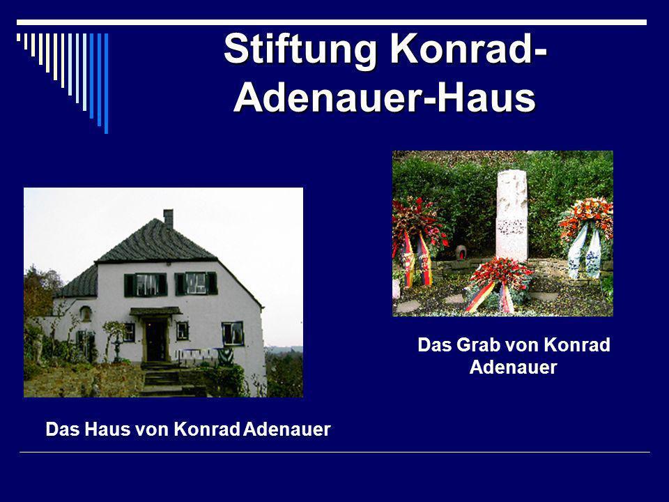 Stiftung Konrad- Adenauer-Haus Das Haus von Konrad Adenauer Das Grab von Konrad Adenauer
