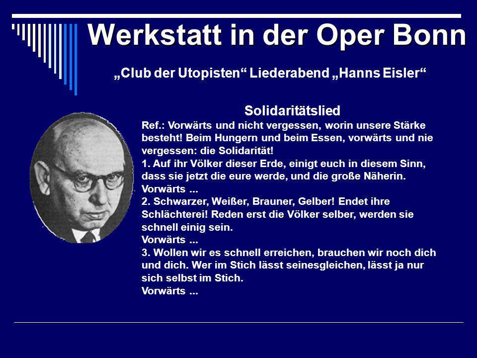 Werkstatt in der Oper Bonn Club der Utopisten Liederabend Hanns Eisler Solidaritätslied Ref.: Vorwärts und nicht vergessen, worin unsere Stärke besteht.