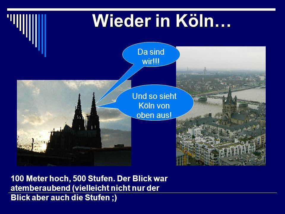 Wieder in Köln… 100 Meter hoch, 500 Stufen.