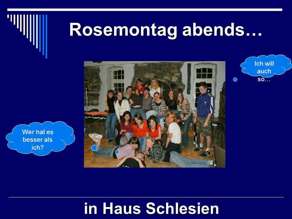 Rosemontag abends… in Haus Schlesien Wer hat es besser als ich Ich will auch so…