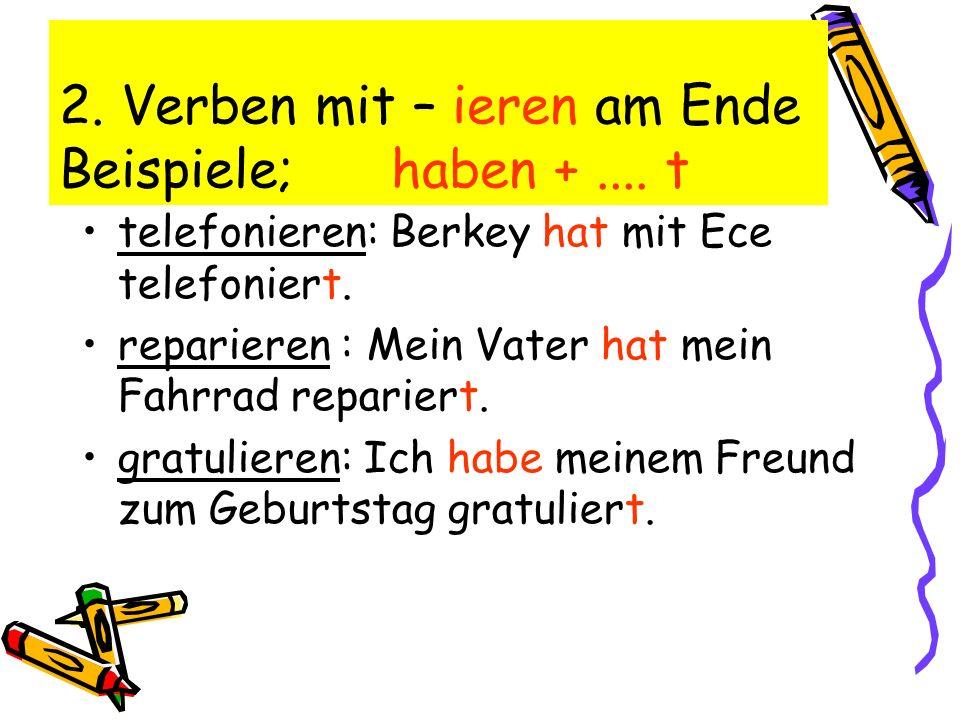 2. Verben mit – ieren am Ende Beispiele; haben +.... t telefonieren: Berkey hat mit Ece telefoniert. reparieren : Mein Vater hat mein Fahrrad reparier