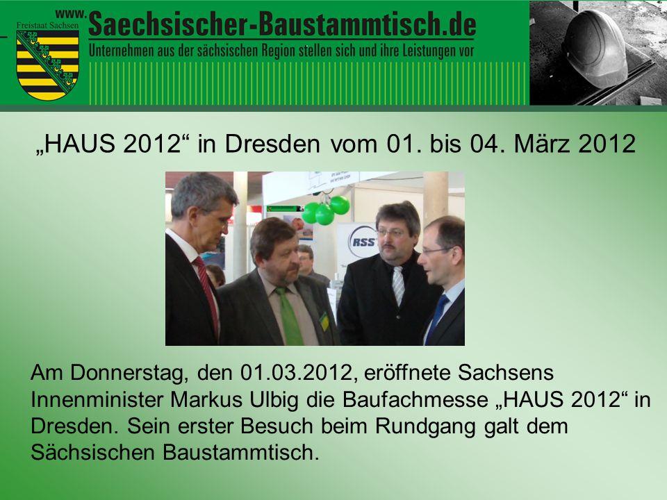 Hallo ihr Leute HAUS 2012 in Dresden vom 01. bis 04. März 2012 Am Donnerstag, den 01.03.2012, eröffnete Sachsens Innenminister Markus Ulbig die Baufac