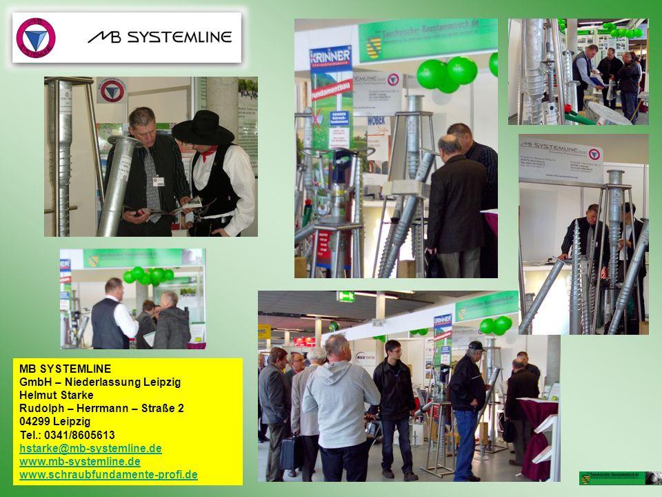 MB SYSTEMLINE GmbH – Niederlassung Leipzig Helmut Starke Rudolph – Herrmann – Straße 2 04299 Leipzig Tel.: 0341/8605613 hstarke@mb-systemline.de www.m