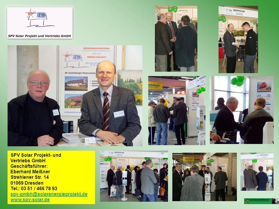 SPV Solar Projekt- und Vertriebs GmbH Geschäftsführer: Eberhard Meißner Strehlener Str. 14 01069 Dresden Tel.: 03 51 / 466 78 93 spv-gmbh@solarenergie