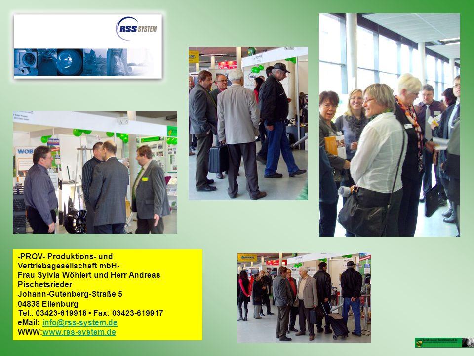 -PROV- Produktions- und Vertriebsgesellschaft mbH- Frau Sylvia Wöhlert und Herr Andreas Pischetsrieder Johann-Gutenberg-Straße 5 04838 Eilenburg Tel.: