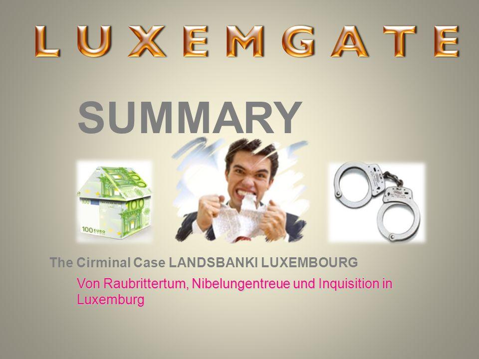 SUMMARY The Cirminal Case LANDSBANKI LUXEMBOURG Von Raubrittertum, Nibelungentreue und Inquisition in Luxemburg