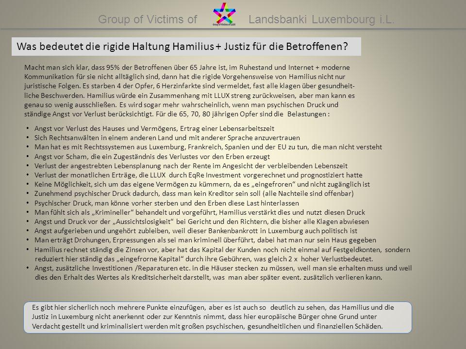 Group of Victims of Landsbanki Luxembourg i.L. Was bedeutet die rigide Haltung Hamilius + Justiz für die Betroffenen? Macht man sich klar, dass 95% de
