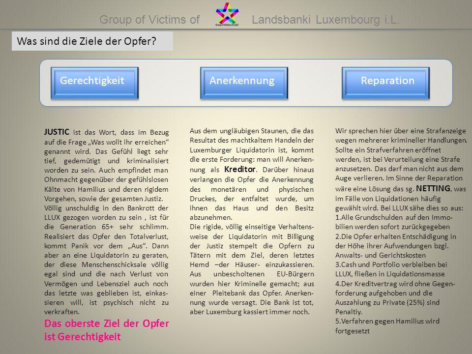 Group of Victims of Landsbanki Luxembourg i.L. Was sind die Ziele der Opfer? JUSTIC ist das Wort, dass im Bezug auf die Frage Was wollt ihr erreichen