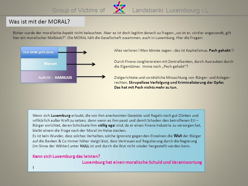 Group of Victims of Landsbanki Luxembourg i.L. Was ist mit der MORAL? Bisher wurde der moralische Aspekt nicht beleuchtet. Aber es ist doch legitim da