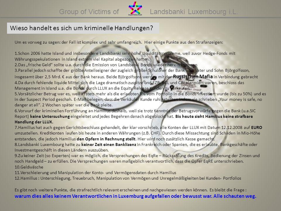 Group of Victims of Landsbanki Luxembourg i.L. Wieso handelt es sich um kriminelle Handlungen? Um es vorweg zu sagen: der Fall ist komplex und sehr um