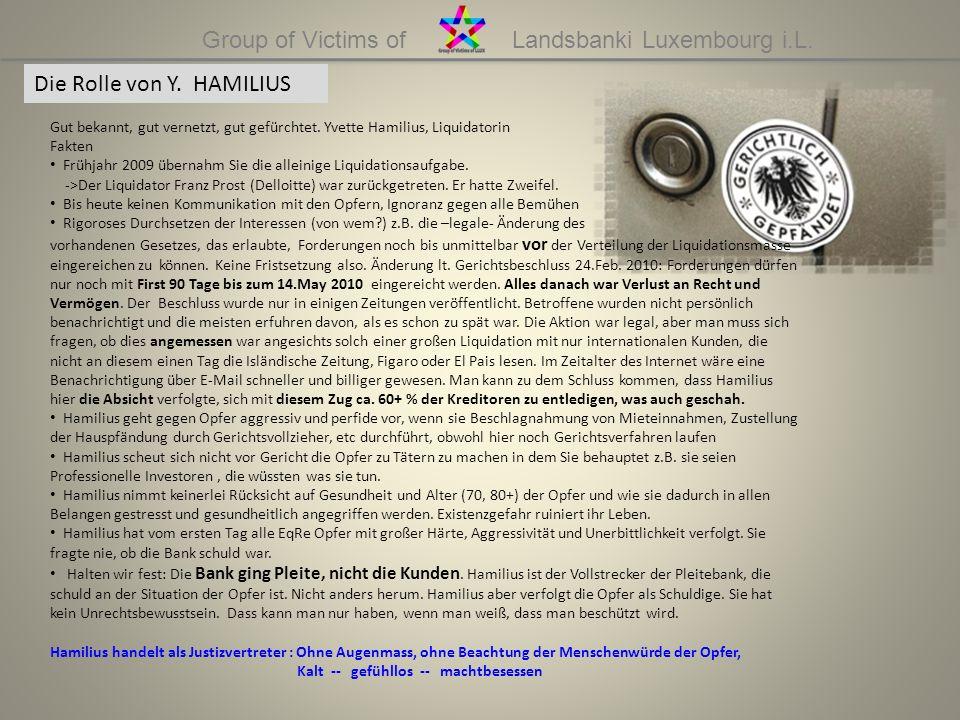 Group of Victims of Landsbanki Luxembourg i.L. Die Rolle von Y. HAMILIUS Gut bekannt, gut vernetzt, gut gefürchtet. Yvette Hamilius, Liquidatorin Fakt