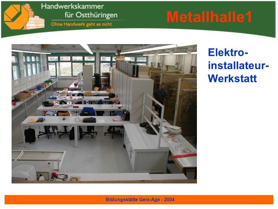 Bildungsstätte Gera-Aga - 2004 Wir stellen jetzt unsere Hallen vor: –Metallhalle 1 –Metallhalle 2 –Bauhalle 1 –Bauhalle 2 –Bauhalle 3 –Theoriegebäude