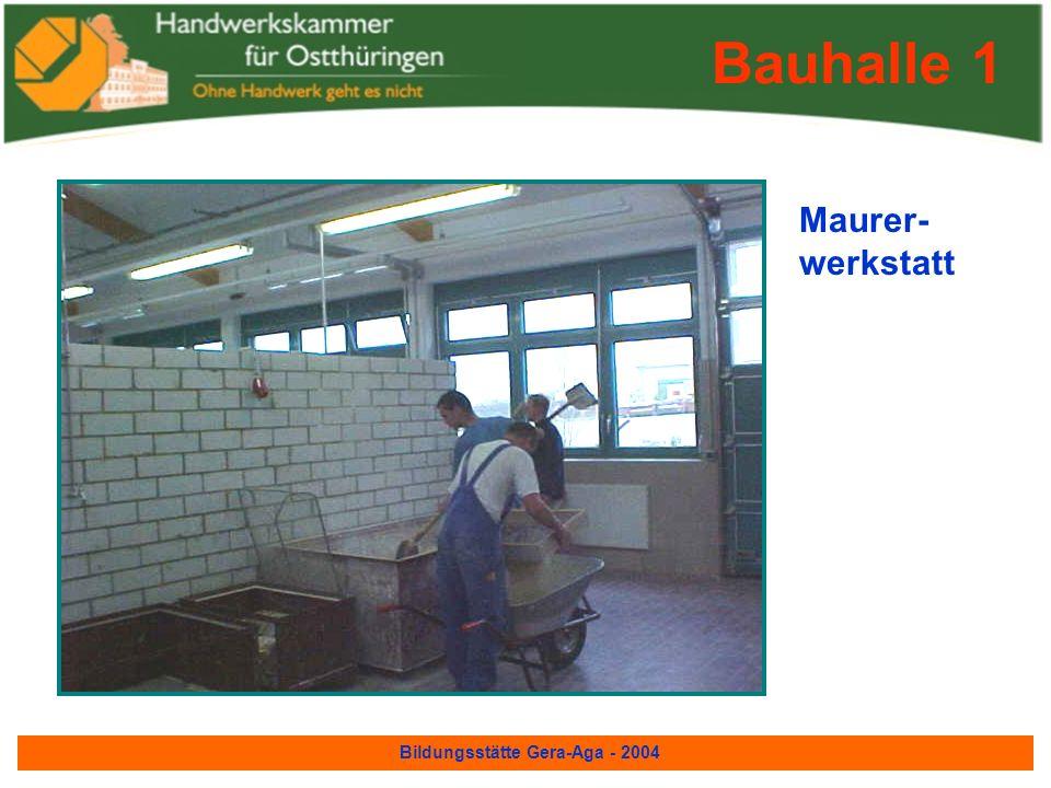 Bildungsstätte Gera-Aga - 2004 Straßenbauer- werkstatt Bauhalle 1