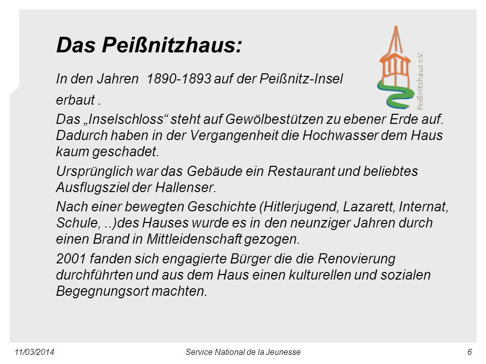 11/03/2014Service National de la Jeunesse6 Das Peißnitzhaus: In den Jahren 1890-1893 auf der Peißnitz-Insel erbaut.