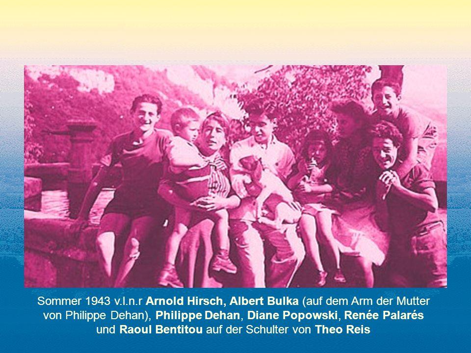 Sommer 1943 v.l.n.r Arnold Hirsch, Albert Bulka (auf dem Arm der Mutter von Philippe Dehan), Philippe Dehan, Diane Popowski, Renée Palarés und Raoul Bentitou auf der Schulter von Theo Reis