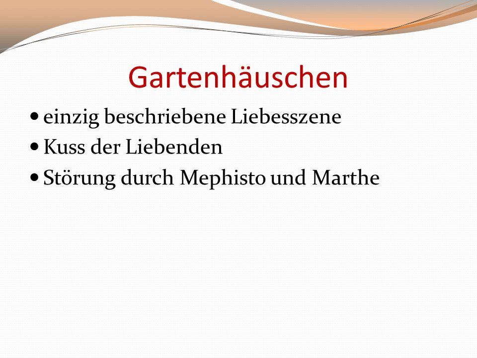 Gartenhäuschen einzig beschriebene Liebesszene Kuss der Liebenden Störung durch Mephisto und Marthe