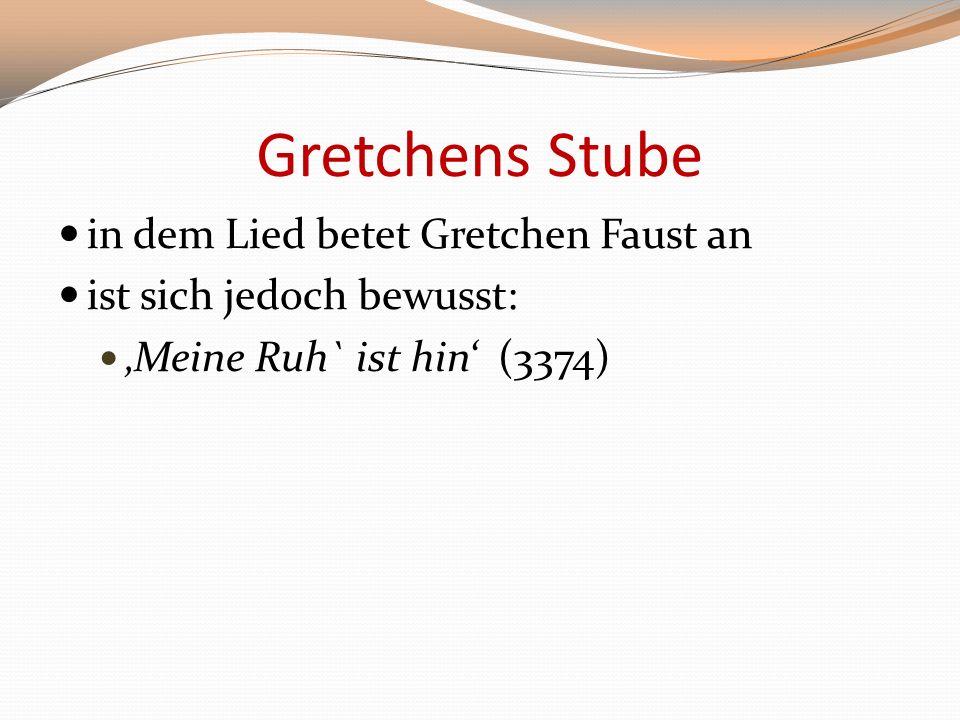 Gretchens Stube in dem Lied betet Gretchen Faust an ist sich jedoch bewusst: Meine Ruh` ist hin (3374)