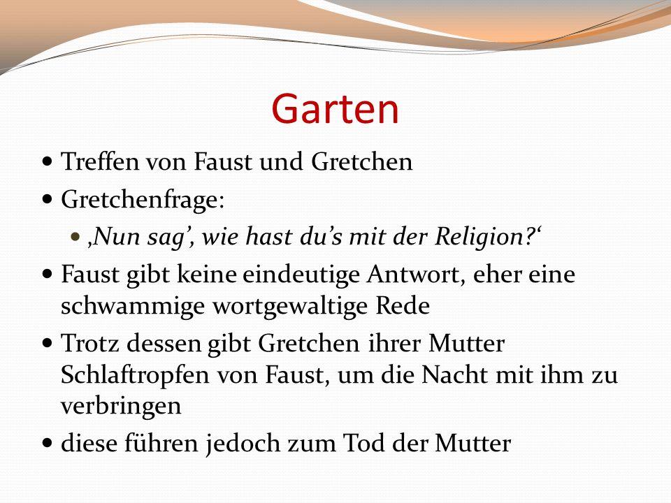 Garten Treffen von Faust und Gretchen Gretchenfrage: Nun sag, wie hast dus mit der Religion? Faust gibt keine eindeutige Antwort, eher eine schwammige