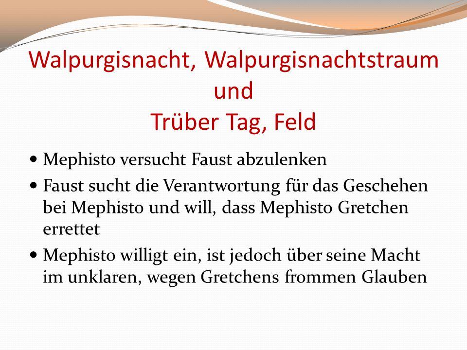 Walpurgisnacht, Walpurgisnachtstraum und Trüber Tag, Feld Mephisto versucht Faust abzulenken Faust sucht die Verantwortung für das Geschehen bei Mephi