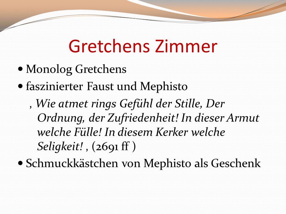 Gretchens Zimmer Monolog Gretchens faszinierter Faust und Mephisto Wie atmet rings Gefühl der Stille, Der Ordnung, der Zufriedenheit! In dieser Armut