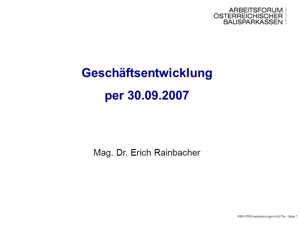 RBSK/PR&Veranstaltungen/HoS-Tha / Seite 7 Geschäftsentwicklung per 30.09.2007 Mag.