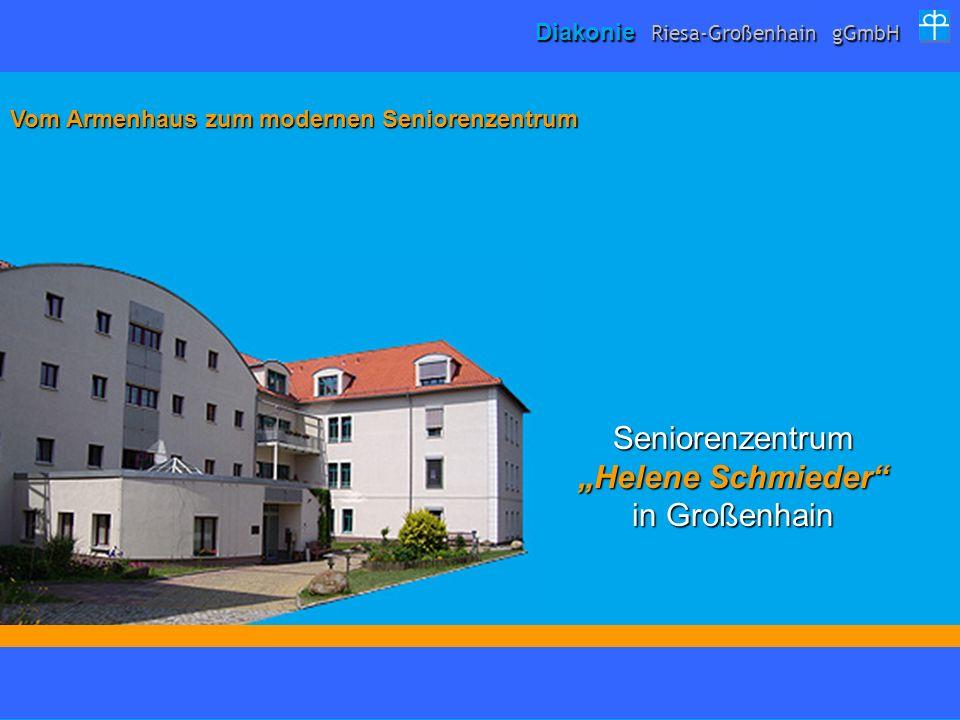 Vom Armenhaus zum modernen Seniorenzentrum Diakonie Riesa-Großenhain gGmbH Seniorenzentrum Helene Schmieder in Großenhain