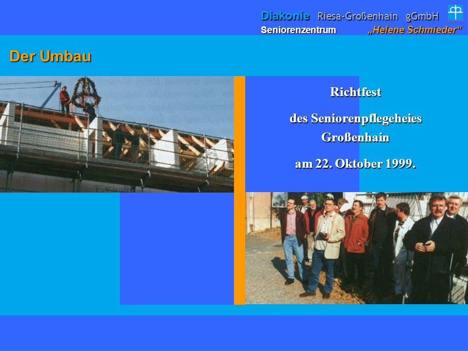 Der Umbau Der Umbau Richtfest des Seniorenpflegeheies Großenhain am 22. Oktober 1999. Seniorenzentrum Helene Schmieder Diakonie Riesa-Großenhain gGmbH