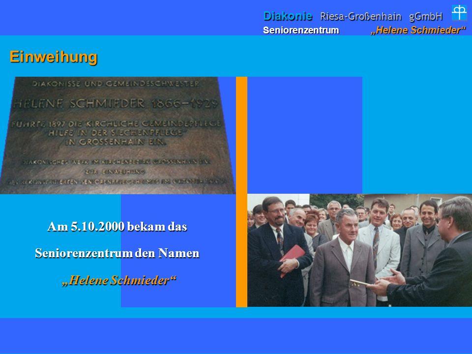 Einweihung Einweihung Am 5.10.2000 bekam das Seniorenzentrum den Namen Helene Schmieder Helene Schmieder Seniorenzentrum Helene Schmieder Diakonie Rie