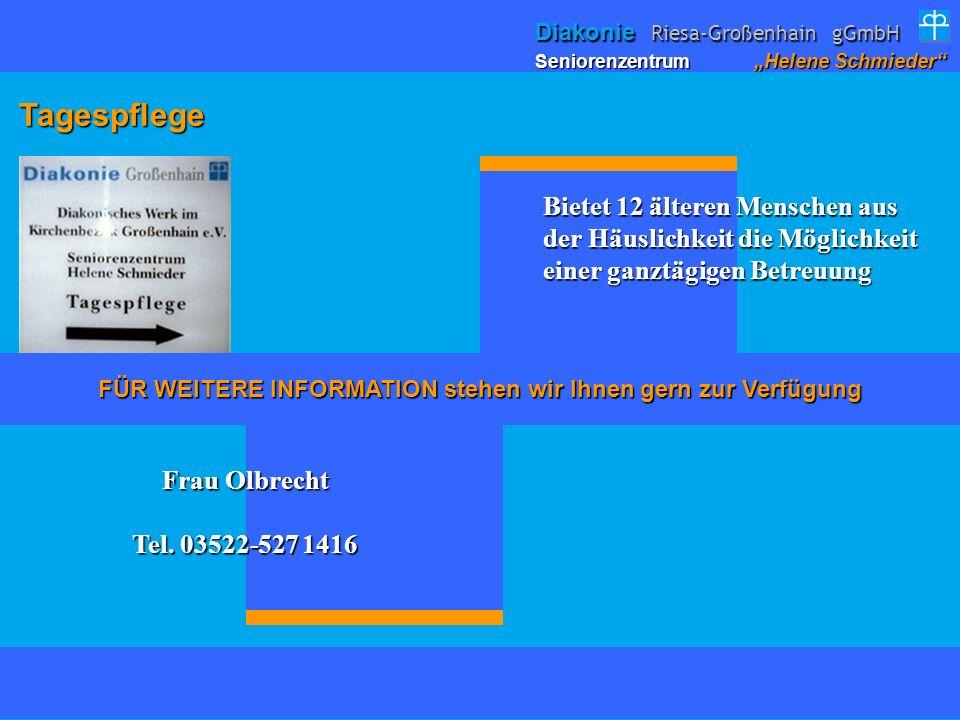 Tagespflege Tagespflege Bietet 12 älteren Menschen aus der Häuslichkeit die Möglichkeit einer ganztägigen Betreuung Frau Olbrecht Tel. 03522-527 1416