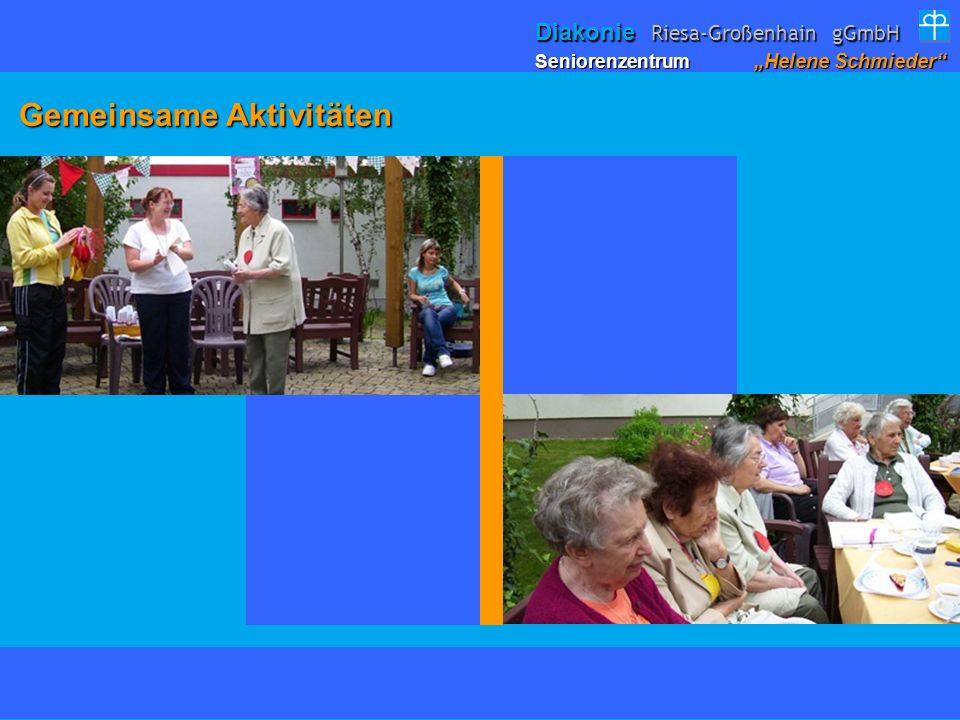 Gemeinsame Aktivitäten Gemeinsame Aktivitäten Seniorenzentrum Helene Schmieder Diakonie Riesa-Großenhain gGmbH