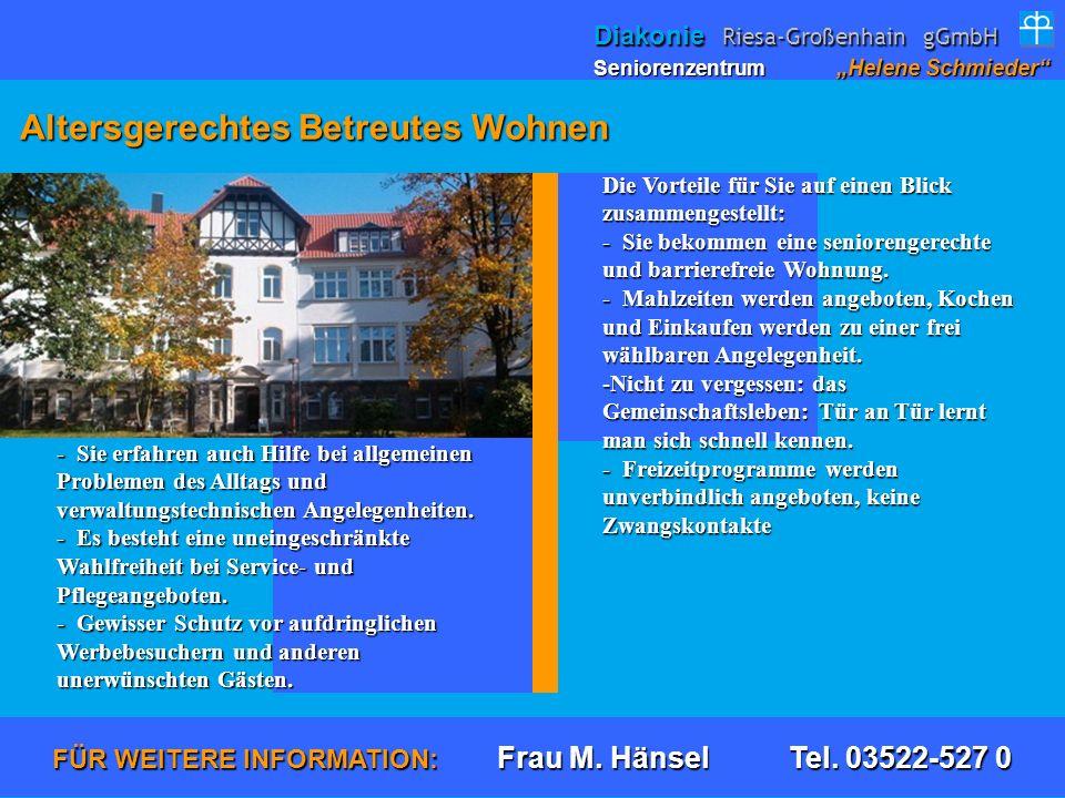 Altersgerechtes Betreutes Wohnen Altersgerechtes Betreutes Wohnen FÜR WEITERE INFORMATION: Frau M. Hänsel Tel. 03522-527 0 Die Vorteile für Sie auf ei