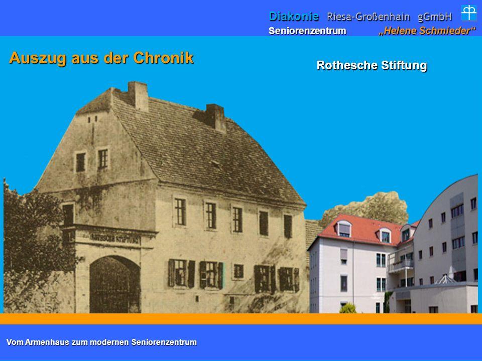 Rothesche Stiftung (Armenhaus) 1844 Seniorenzentrum Helene Schmieder Diakonie Riesa-Großenhain gGmbH Auszug aus der Chronik Auszug aus der Chronik Vom